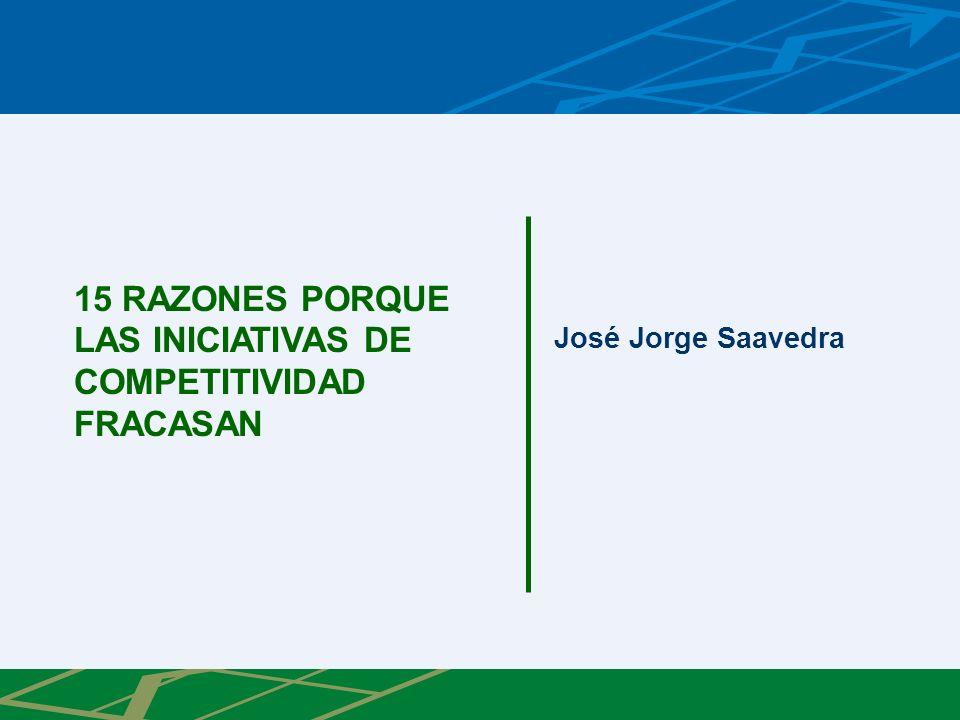 15 RAZONES PORQUE LAS INICIATIVAS DE COMPETITIVIDAD FRACASAN José Jorge Saavedra