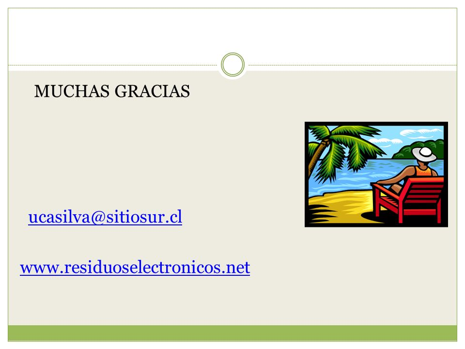 MUCHAS GRACIAS ucasilva@sitiosur.cl www.residuoselectronicos.net