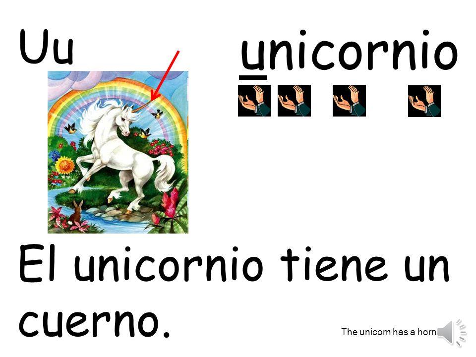 unicornio El unicornio tiene un cuerno. The unicorn has a horn. Uu