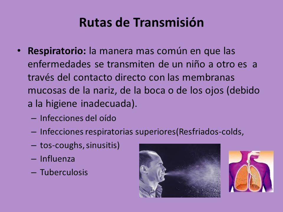 Rutas de Transmisión Respiratorio: la manera mas común en que las enfermedades se transmiten de un niño a otro es a través del contacto directo con la