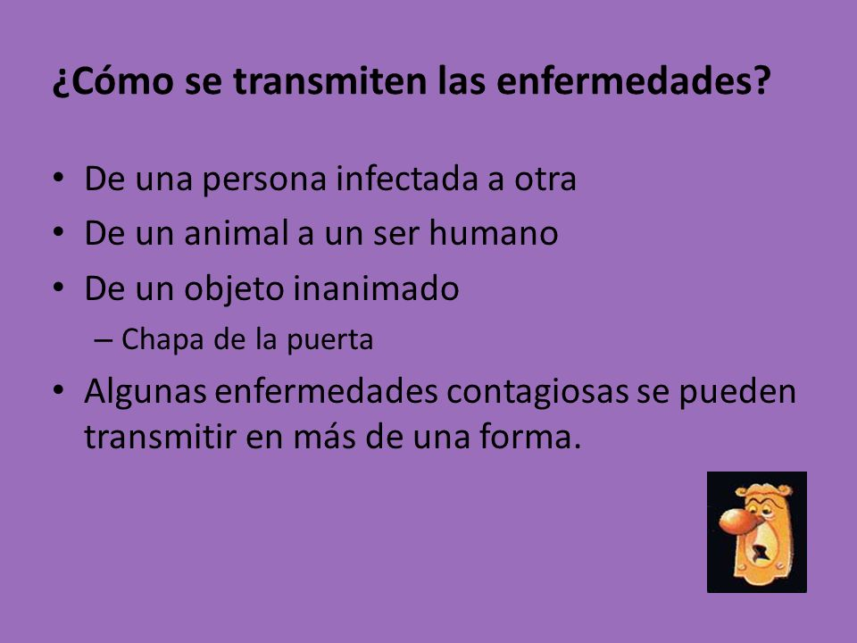 ¿Cómo se transmiten las enfermedades? De una persona infectada a otra De un animal a un ser humano De un objeto inanimado – Chapa de la puerta Algunas