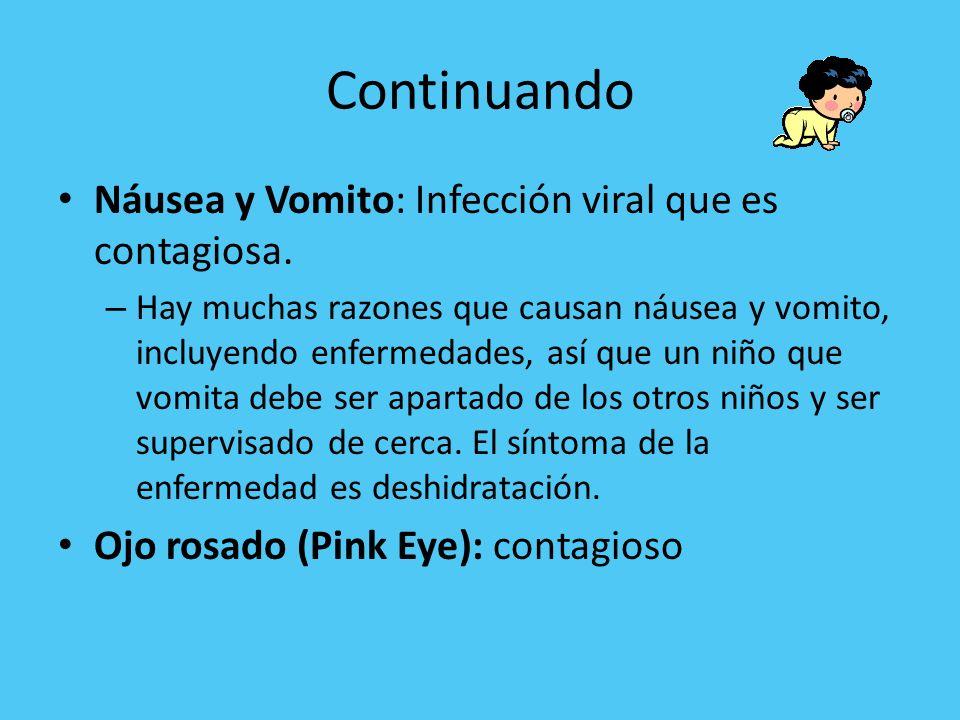 Continuando Náusea y Vomito: Infección viral que es contagiosa. – Hay muchas razones que causan náusea y vomito, incluyendo enfermedades, así que un n