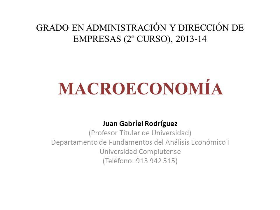 GRADO EN ADMINISTRACIÓN Y DIRECCIÓN DE EMPRESAS (2º CURSO), 2013-14 MACROECONOMÍA Juan Gabriel Rodríguez (Profesor Titular de Universidad) Departament