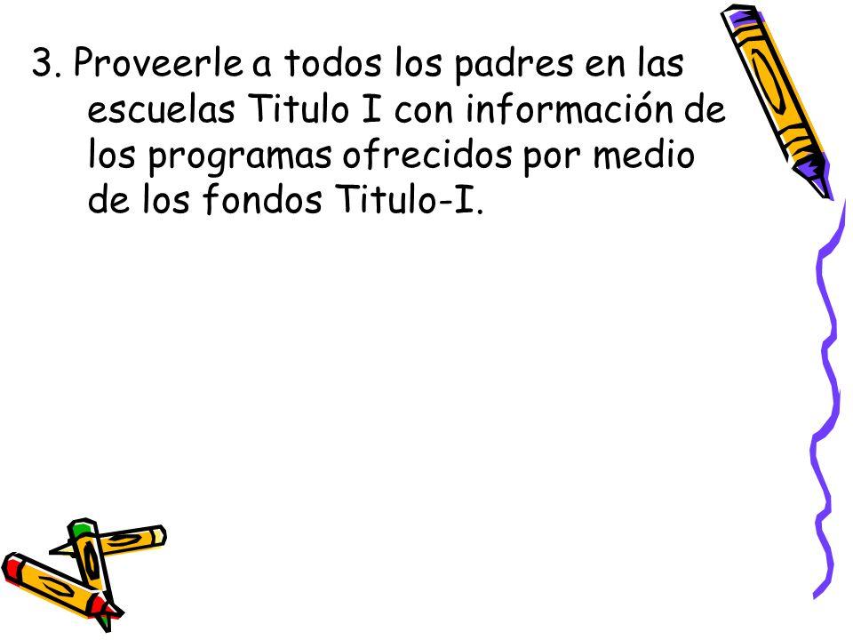 3. Proveerle a todos los padres en las escuelas Titulo I con información de los programas ofrecidos por medio de los fondos Titulo-I.