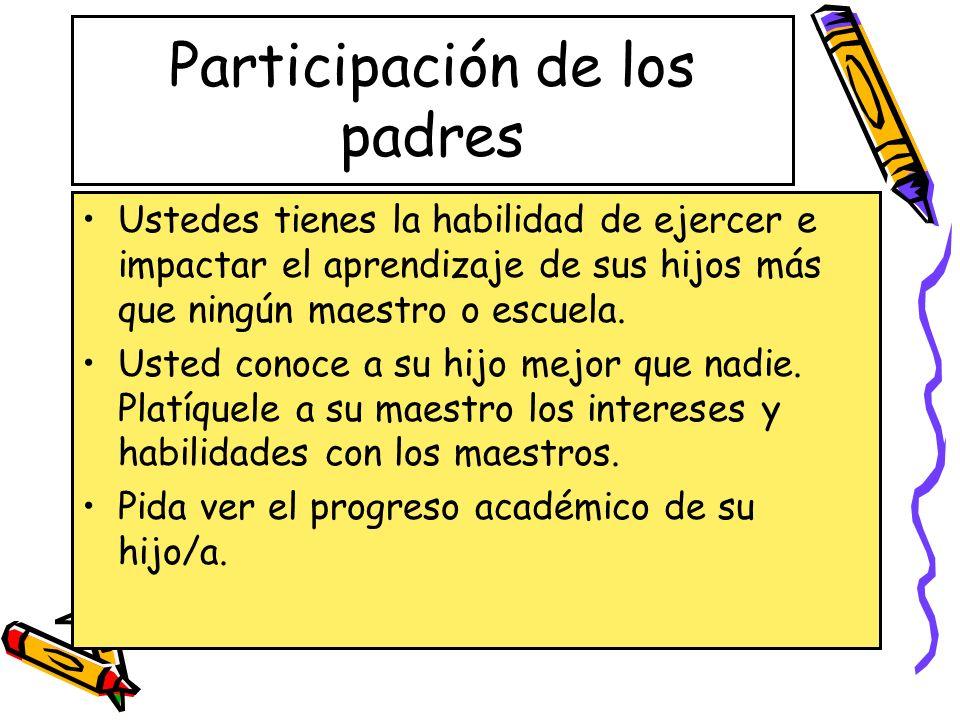 Participación de los padres Ustedes tienes la habilidad de ejercer e impactar el aprendizaje de sus hijos más que ningún maestro o escuela. Usted cono