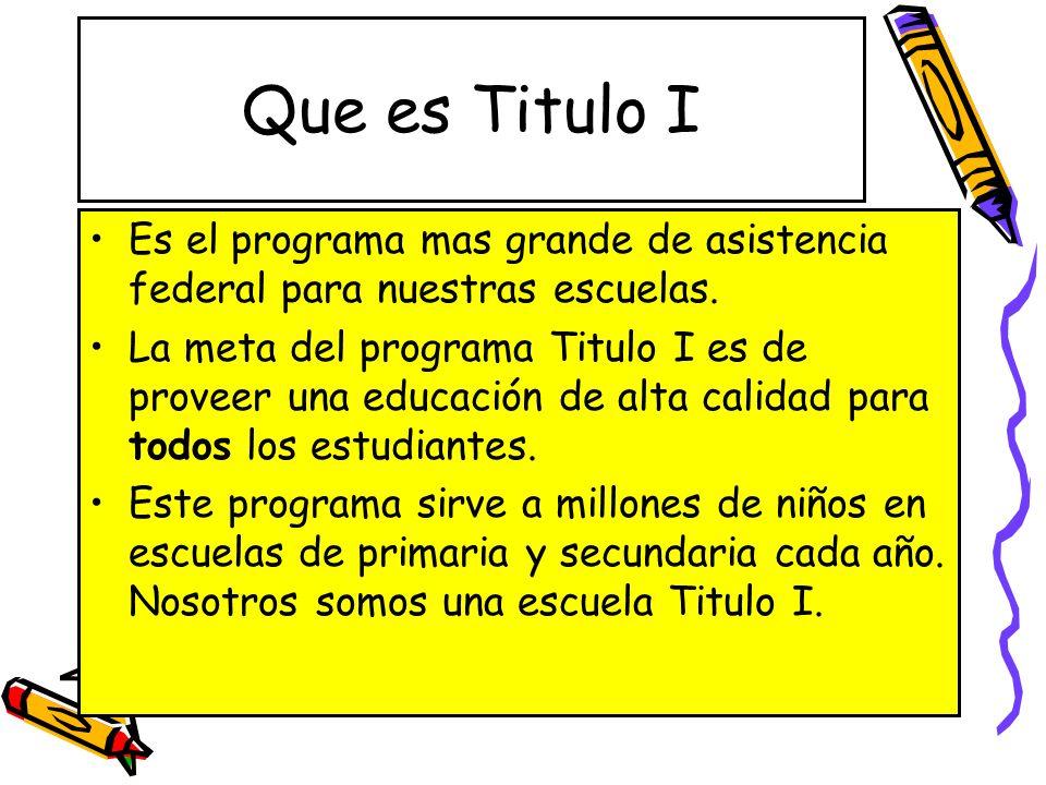 Que es Titulo I Es el programa mas grande de asistencia federal para nuestras escuelas. La meta del programa Titulo I es de proveer una educación de a