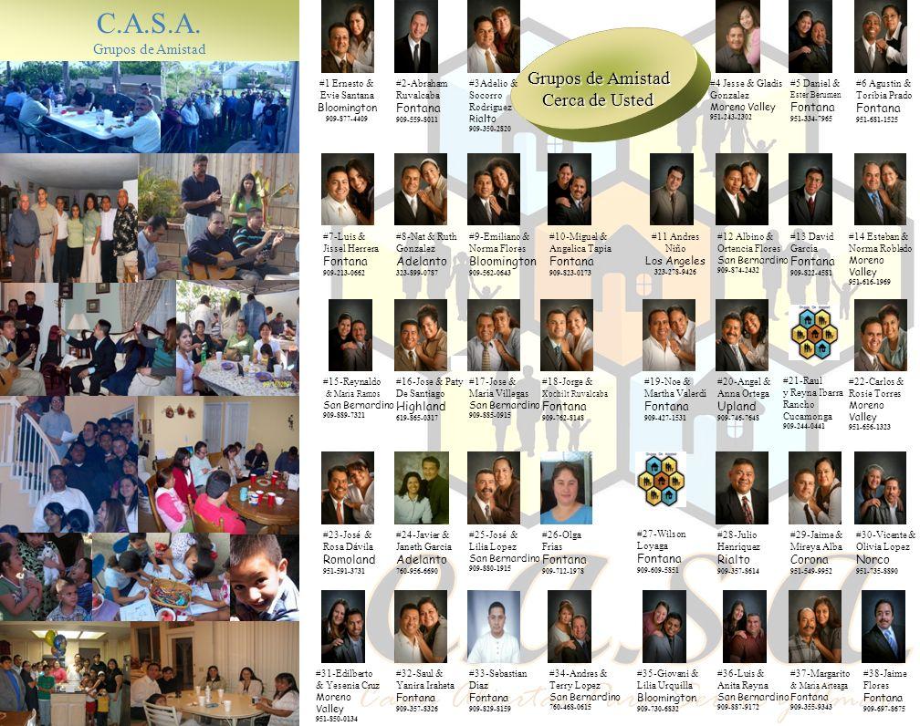 C.A.S.A. Grupos de Amistad Grupos de Amistad Cerca de Usted #1 Ernesto & Evie Santana Bloomington 909-877-4409 #2-Abraham Ruvalcaba Fontana 909-559-80