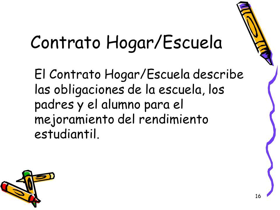 16 Contrato Hogar/Escuela El Contrato Hogar/Escuela describe las obligaciones de la escuela, los padres y el alumno para el mejoramiento del rendimien