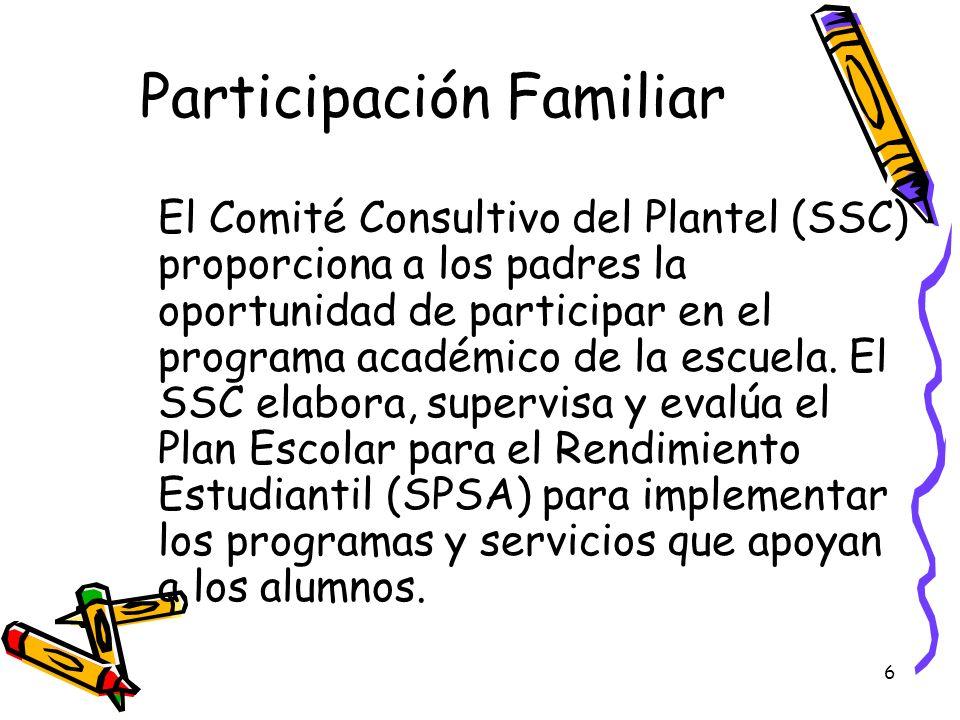 6 Participación Familiar El Comité Consultivo del Plantel (SSC) proporciona a los padres la oportunidad de participar en el programa académico de la e