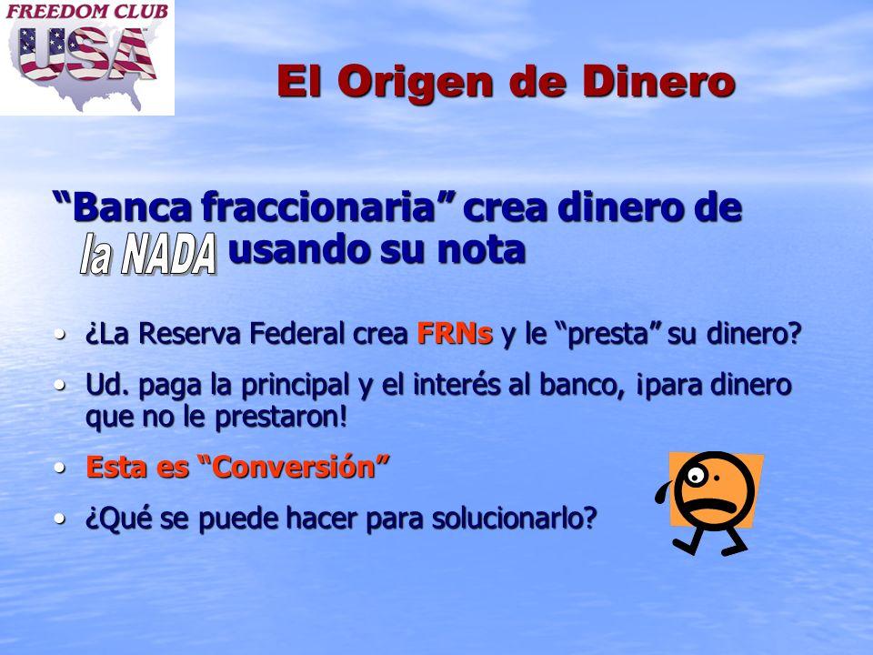 El Origen de Dinero Banca fraccionaria crea dinero de usando su nota ¿La Reserva Federal crea FRNs y le presta su dinero?¿La Reserva Federal crea FRNs