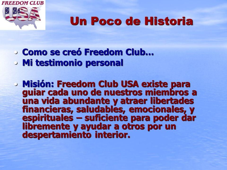 Un Poco de Historia Como se creó Freedom Club…Como se creó Freedom Club… Mi testimonio personalMi testimonio personal Misión: Freedom Club USA existe