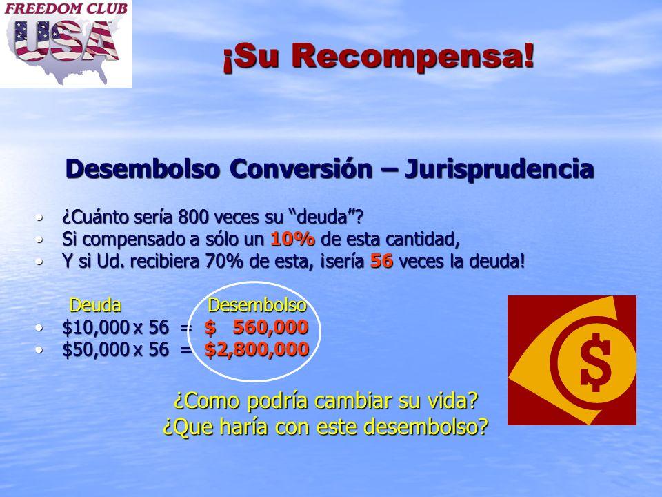 ¡Su Recompensa! Desembolso Conversión – Jurisprudencia Desembolso Conversión – Jurisprudencia ¿Cuánto sería 800 veces su deuda?¿Cuánto sería 800 veces