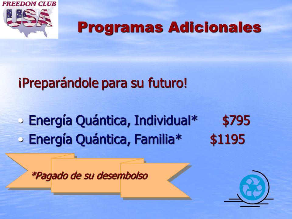 Programas Adicionales ¡Preparándole para su futuro! Energía Quántica, Individual*$795Energía Quántica, Individual*$795 Energía Quántica, Familia* $119