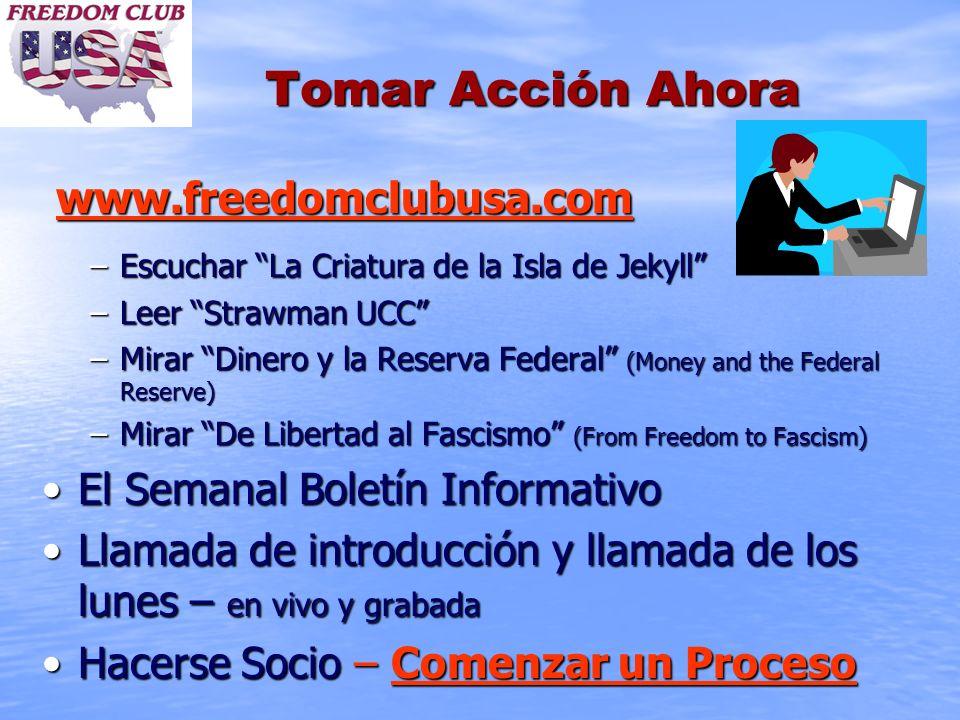 Tomar Acción Ahora www.freedomclubusa.com www.freedomclubusa.com www.freedomclubusa.com –Escuchar La Criatura de la Isla de Jekyll –Leer Strawman UCC