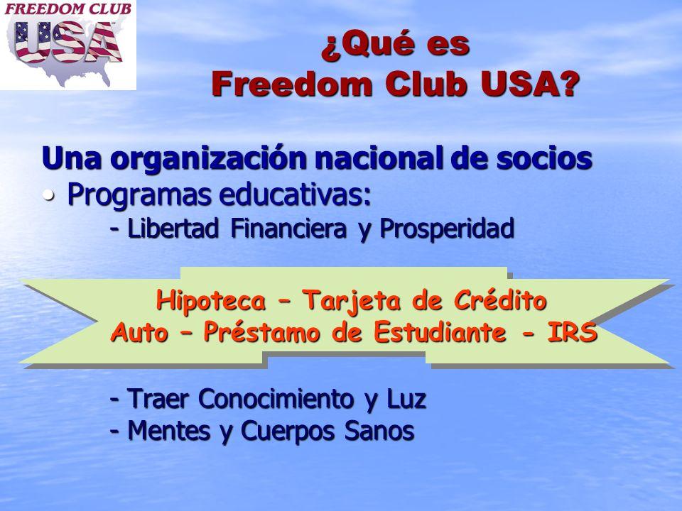 ¿Qué es Freedom Club USA? Una organización nacional de socios Programas educativas:Programas educativas: - Libertad Financiera y Prosperidad Hipoteca