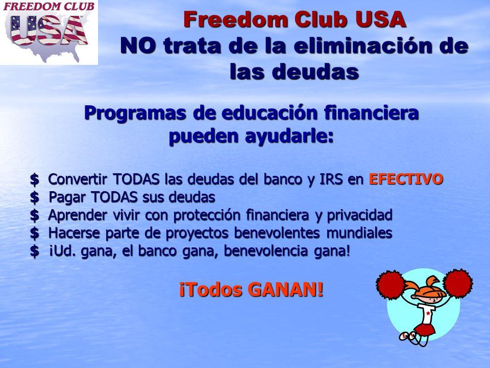Freedom Club USA NO trata de la eliminación de las deudas Programas de educación financiera pueden ayudarle: $ C C C Convertir TODAS las deudas del ba