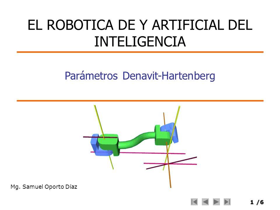 1/6 Mg. Samuel Oporto Díaz Parámetros Denavit-Hartenberg EL ROBOTICA DE Y ARTIFICIAL DEL INTELIGENCIA