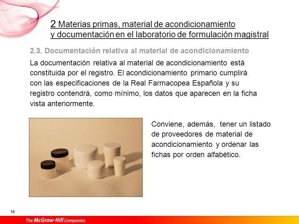 2 Materias primas, material de acondicionamiento y documentación en el laboratorio de formulación magistral 16 2.3. Documentación relativa al material