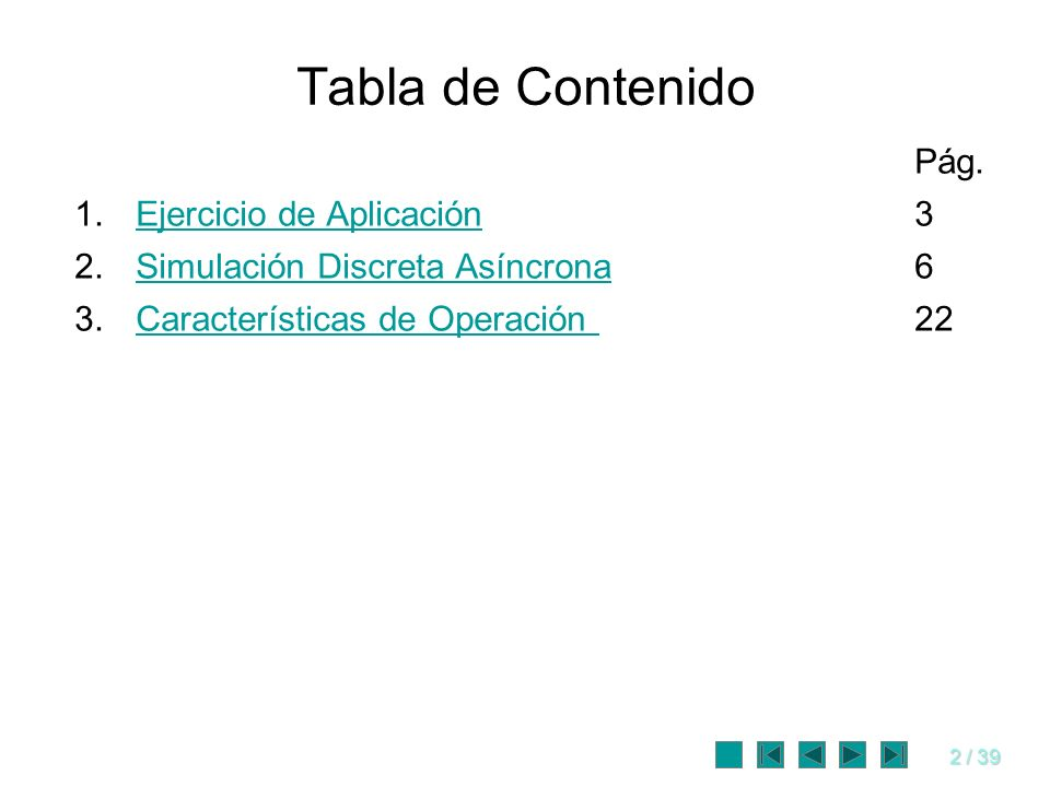 2 / 39 Tabla de Contenido Pág. 1.Ejercicio de Aplicación3Ejercicio de Aplicación 2.Simulación Discreta Asíncrona6Simulación Discreta Asíncrona 3.Carac