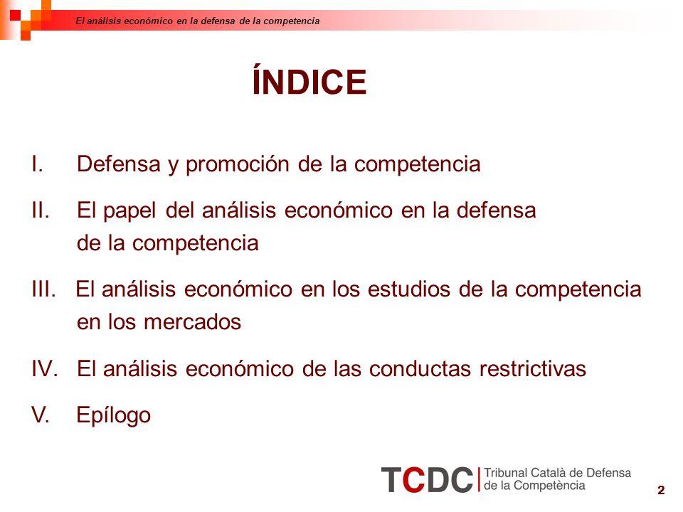 2 ÍNDICE I.Defensa y promoción de la competencia II.El papel del análisis económico en la defensa de la competencia III.