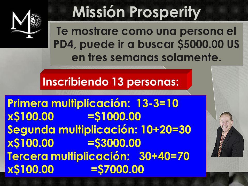 Missión Prosperity Te mostrare como una persona el PD4, puede ir a buscar $5000.00 US en tres semanas solamente. Inscribiendo 13 personas: Primera mul