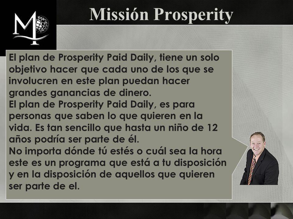 El plan de Prosperity Paid Daily, tiene un solo objetivo hacer que cada uno de los que se involucren en este plan puedan hacer grandes ganancias de di