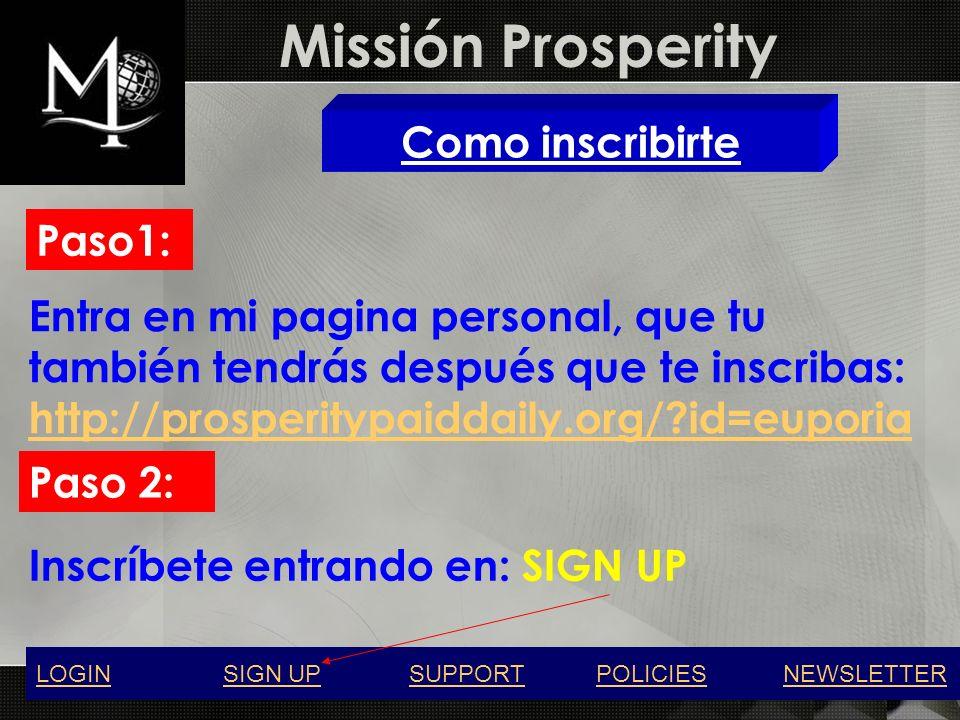 Missión Prosperity Como inscribirte Paso1: Entra en mi pagina personal, que tu también tendrás después que te inscribas: http://prosperitypaiddaily.or