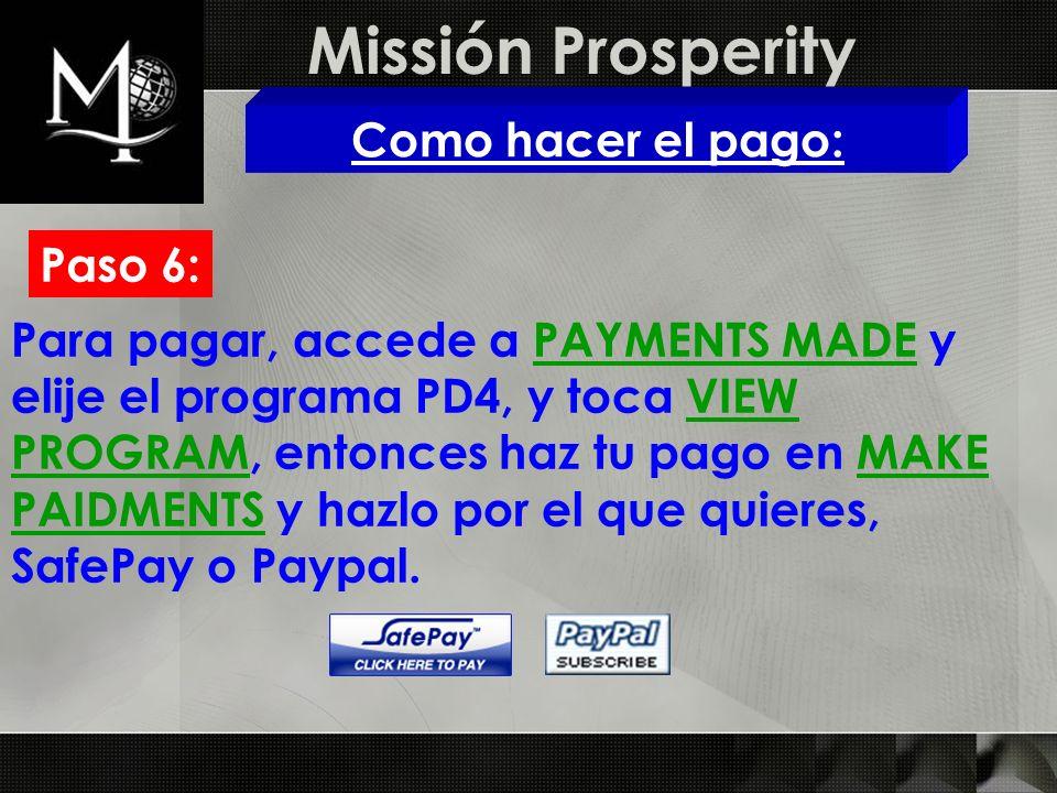 Missión Prosperity Como hacer el pago: Paso 6: Para pagar, accede a PAYMENTS MADE y elije el programa PD4, y toca VIEW PROGRAM, entonces haz tu pago e