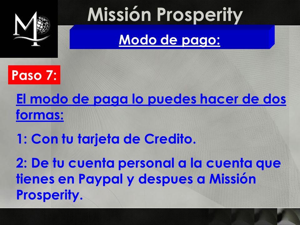 Missión Prosperity Modo de pago: Paso 7: El modo de paga lo puedes hacer de dos formas: 1: Con tu tarjeta de Credito. 2: De tu cuenta personal a la cu