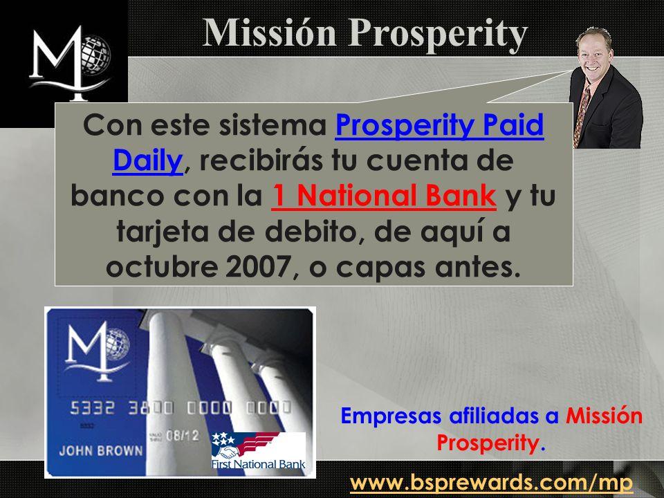 Con este sistema Prosperity Paid Daily, recibirás tu cuenta de banco con la 1 National Bank y tu tarjeta de debito, de aquí a octubre 2007, o capas an