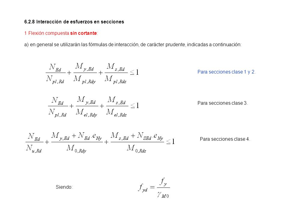 6.2.8 Interacción de esfuerzos en secciones 1 Flexión compuesta sin cortante: a) en general se utilizarán las fórmulas de interacción, de carácter pru