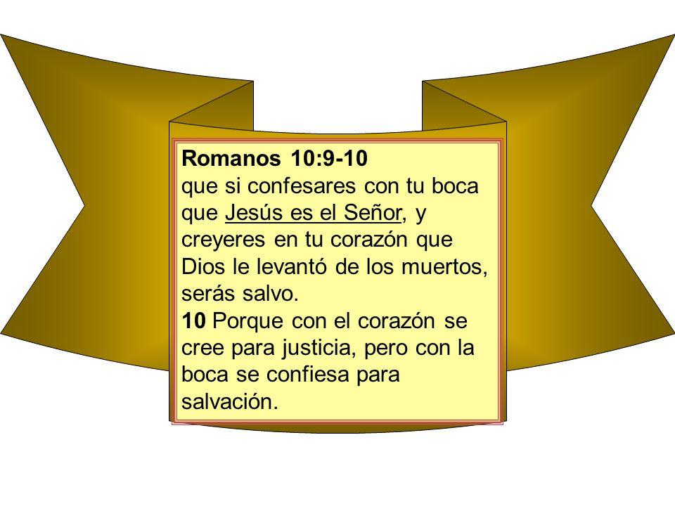 que si confesares con tu boca que Jesús es el Señor, y creyeres en tu corazón que Dios le levantó de los muertos, serás salvo. 10 Porque con el corazó