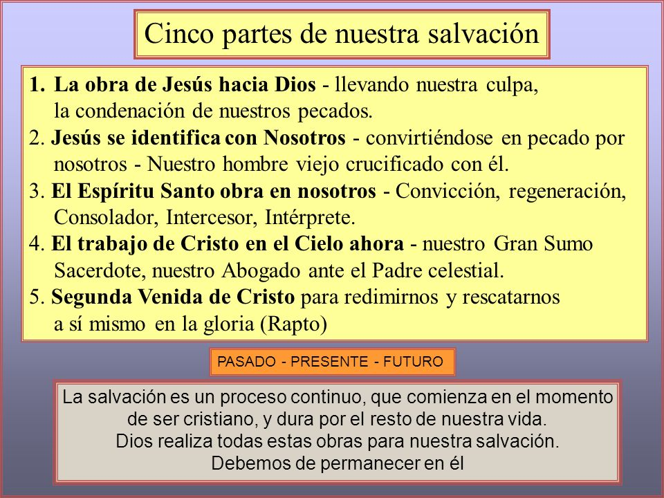 Cinco partes de nuestra salvación PASADO - PRESENTE - FUTURO 1.La obra de Jesús hacia Dios - llevando nuestra culpa, la condenación de nuestros pecado