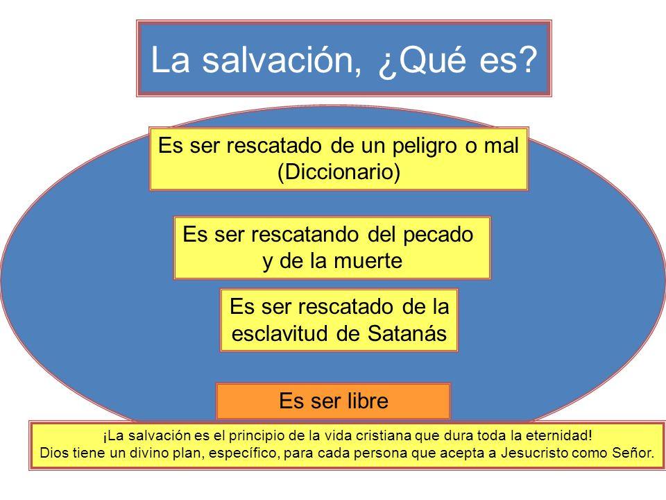 La salvación, ¿Qué es? Es ser libre Es ser rescatado de la esclavitud de Satanás Es ser rescatando del pecado y de la muerte Es ser rescatado de un pe