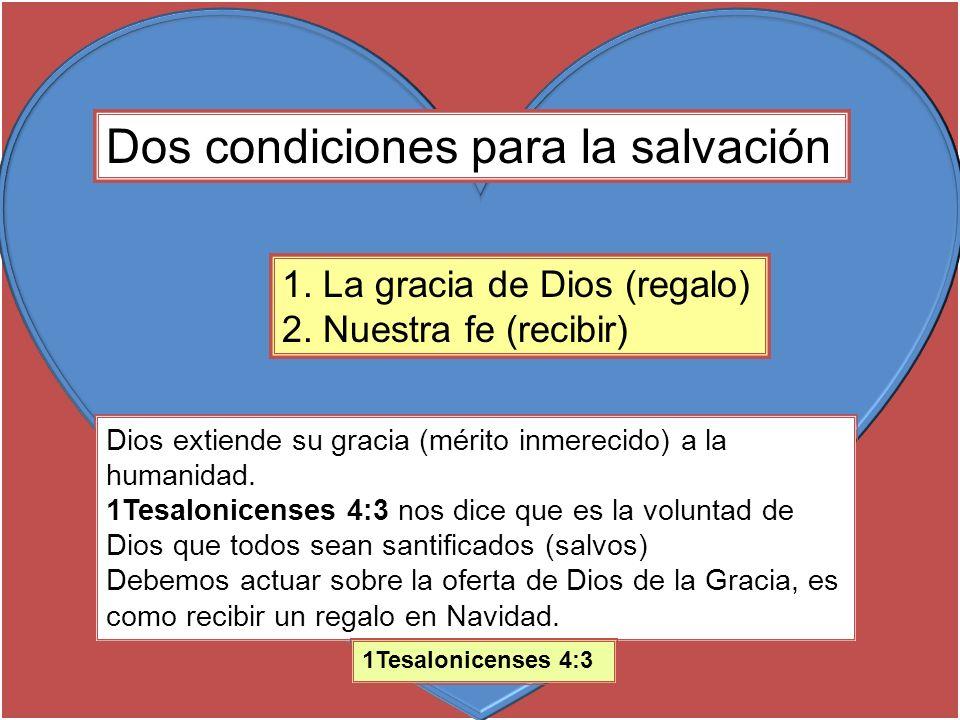 Dos condiciones para la salvación 1. La gracia de Dios (regalo) 2. Nuestra fe (recibir) Dios extiende su gracia (mérito inmerecido) a la humanidad. 1T