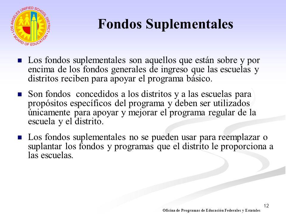 12 Fondos Suplementales Los fondos suplementales son aquellos que están sobre y por encima de los fondos generales de ingreso que las escuelas y distr
