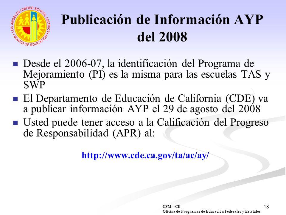 18 Publicación de Información AYP del 2008 Desde el 2006-07, la identificación del Programa de Mejoramiento (PI) es la misma para las escuelas TAS y S
