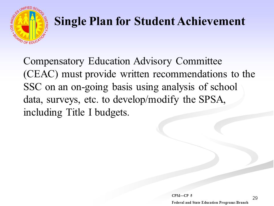 29 Compensatory Education Advisory Committee (CEAC) must provide written recommendations to the SSC on an on-going basis using analysis of school data