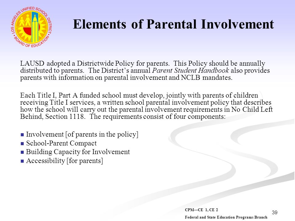 39 Elements of Parental Involvement LAUSD adopted a Districtwide Policy for parents. This Policy should be annually distributed to parents. The Distri