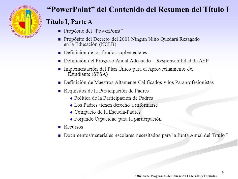 4 Título I, Parte A Propósito del PowerPoint Propósito del Decreto del 2001 Ningún Niño Quedará Rezagado en la Educación (NCLB) Definición de los fond