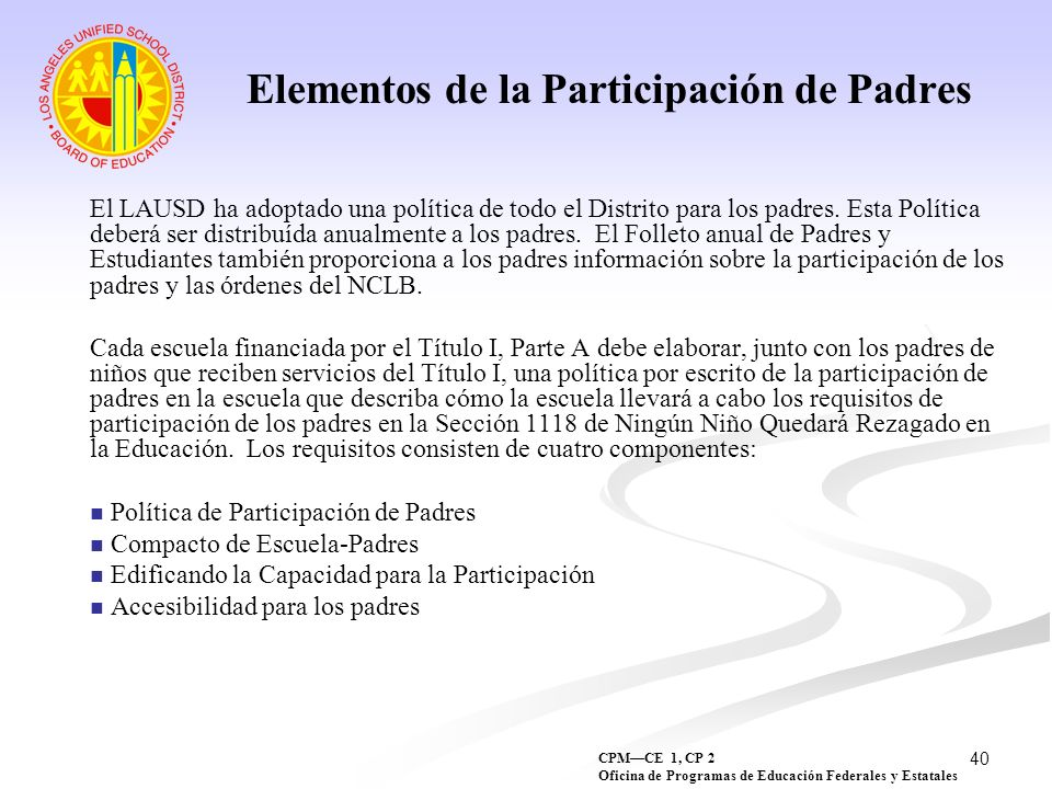 40 Elementos de la Participación de Padres El LAUSD ha adoptado una política de todo el Distrito para los padres. Esta Política deberá ser distribuída