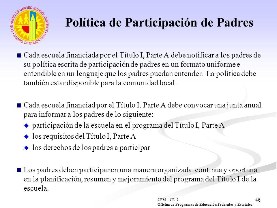 46 Política de Participación de Padres Cada escuela financiada por el Título I, Parte A debe notificar a los padres de su política escrita de particip
