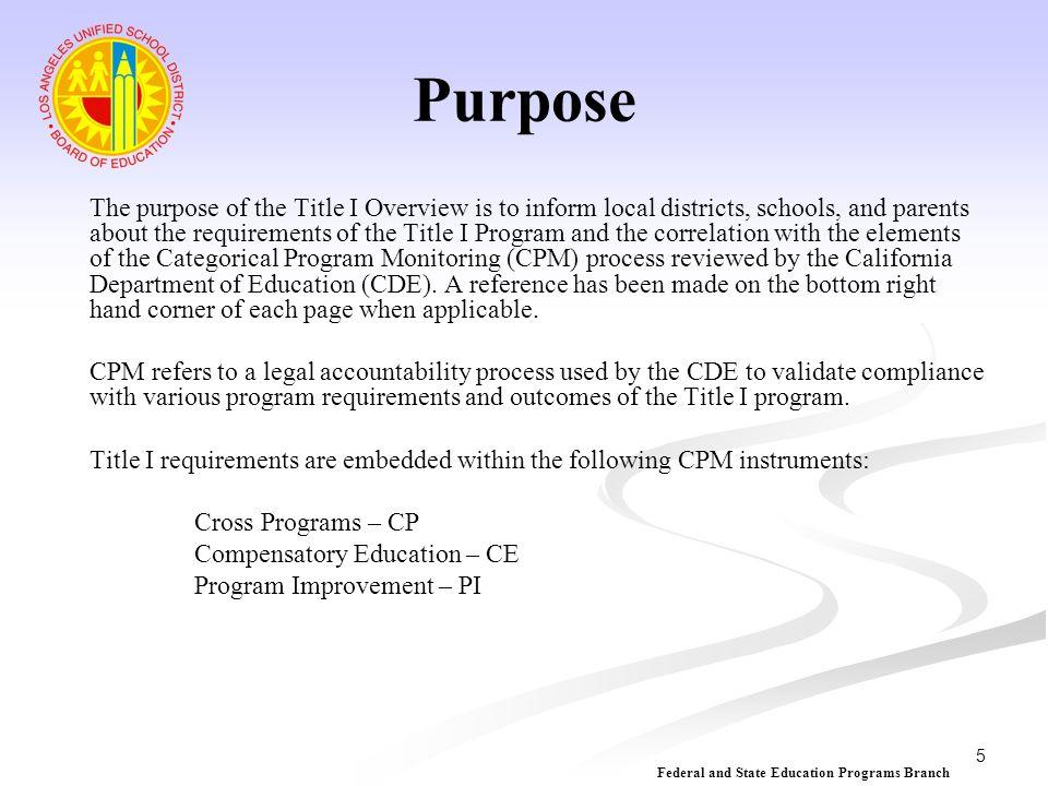 6 Propósito El propósito del Resumen del Título I es para informar a los distritos locales, escuelas y padres acerca de los requisitos del Programa Título I y la correlación con los elementos del proceso de Observación del Programa Categórico (CPM) revisado por el Departamento de Educación de California (CDE).