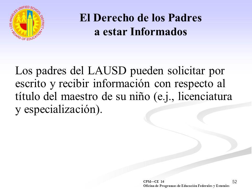 52 El Derecho de los Padres a estar Informados Los padres del LAUSD pueden solicitar por escrito y recibir información con respecto al título del maes