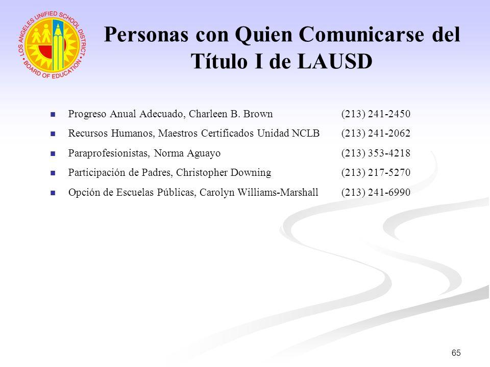 65 Progreso Anual Adecuado, Charleen B. Brown (213) 241-2450 Recursos Humanos, Maestros Certificados Unidad NCLB (213) 241-2062 Paraprofesionistas, No