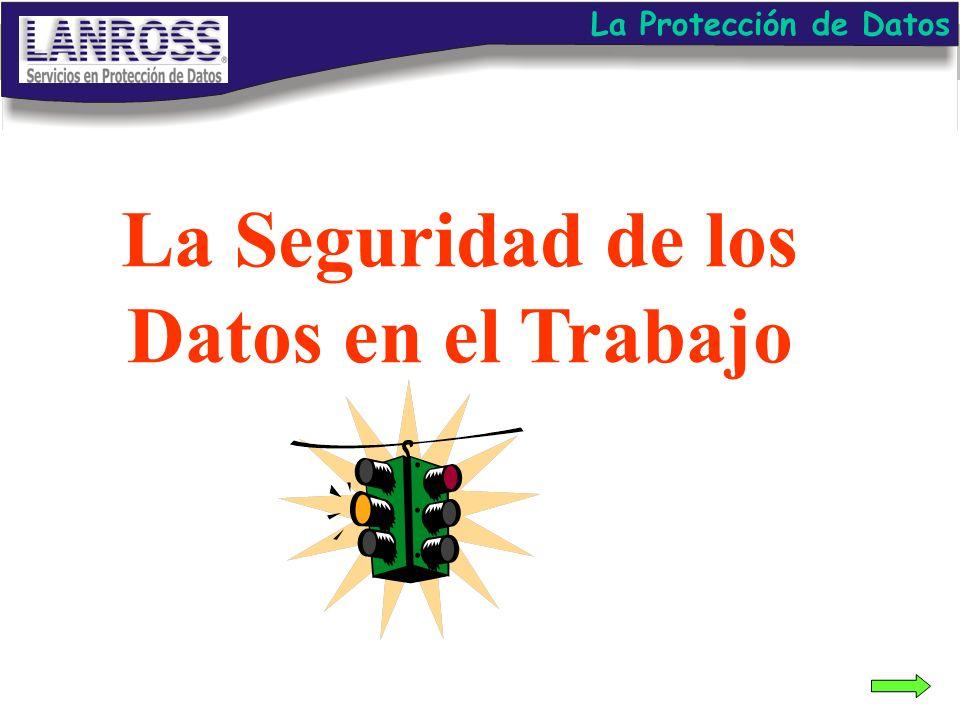 La Protección de Datos La Seguridad de los Datos en el Trabajo