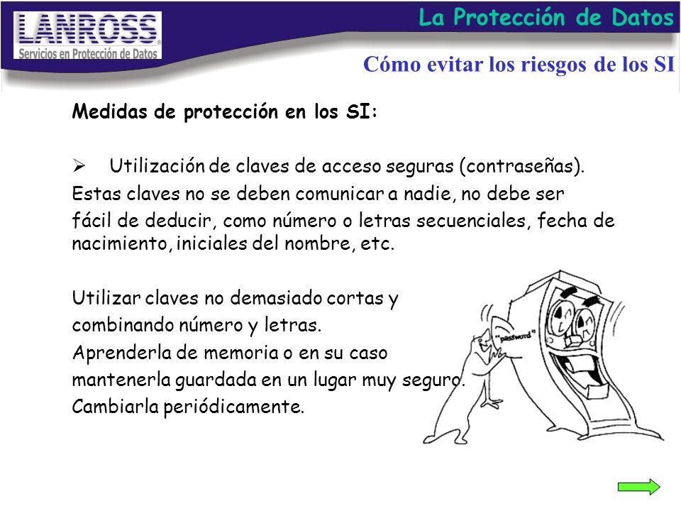 Medidas de protección en los SI: Utilización de claves de acceso seguras (contraseñas). Estas claves no se deben comunicar a nadie, no debe ser fácil