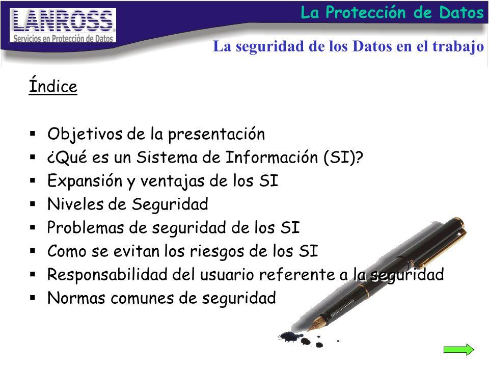 Índice Objetivos de la presentación ¿Qué es un Sistema de Información (SI)? Expansión y ventajas de los SI Niveles de Seguridad Problemas de seguridad