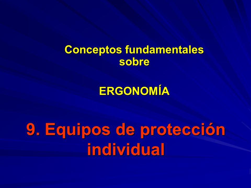 9. Equipos de protección individual Conceptos fundamentales sobre ERGONOMÍA