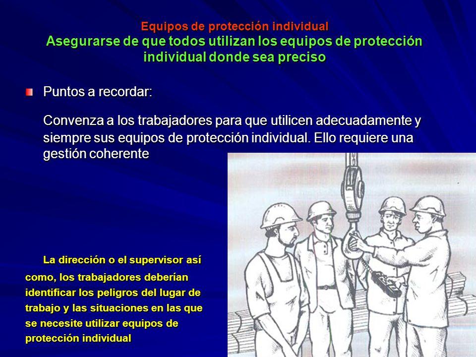 Equipos de protección individual Asegurarse de que todos utilizan los equipos de protección individual donde sea preciso Equipos de protección individ